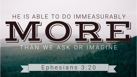 He is able to do immeasurably more