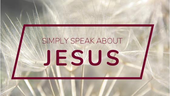 Simply Speak About Jesus