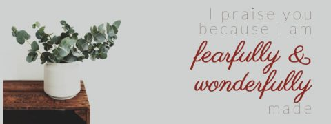 Psalm 139:14, fearfully and wonderfully made, unique, worship