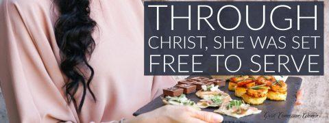 Through Christ she was set free to serve