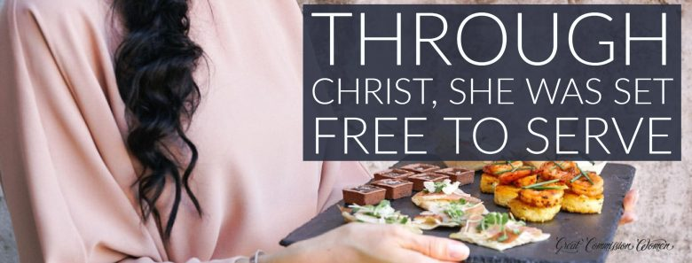 Through Christ she was set free to serve