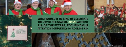 what would it be like to celebrate the Joy of the season, Jesus, without all of the extras, focusing our attention completely on adoring Him