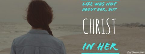 Life was not about her but Christ in her