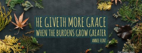 He giveth more grace when burdens grow greater