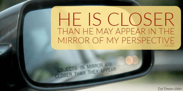 HE is closer than He may appear in the mirror of my perspective