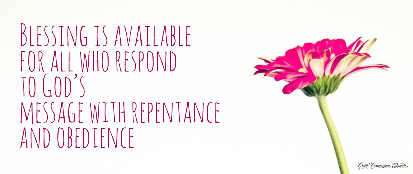 Blessing is available for all who respond to God's message with repentance and obedience