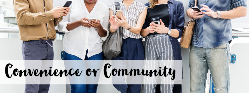 Convenience or Community