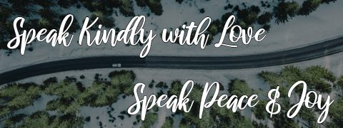Speak Kindly with Love Speak Peace