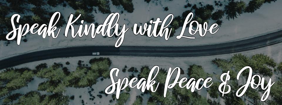 Speak Kindly with Love Speak Peace